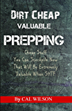 Dirt Cheap Valuable Prepping: Cheap Stuff You Can Stockpile Now That Will Be Extremely Valuable When SHTF