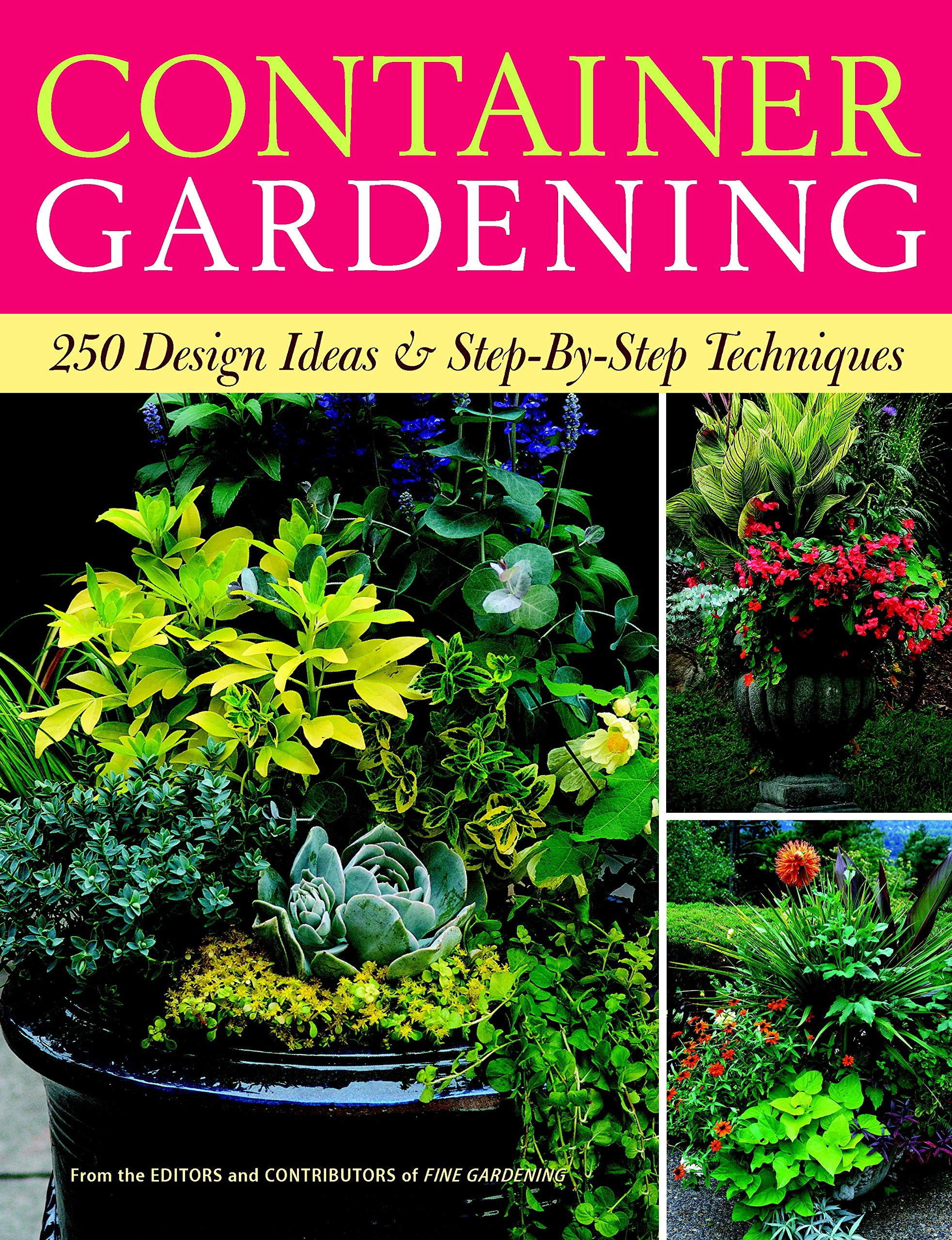 container gardening 250 design ideas step by step techniques editors of fine gardening 9781600850806 amazoncom books