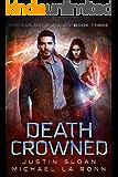 Death Crowned: A Supernatural Thriller Series (Modern Necromancy Book 3)