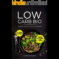 Low Carb Bio: Schnelles aus der Bio Küche, Rasches Abnehmen,19 TAGE CHALLENGE, Leckere Rezepte, Kalorienangaben, unter 25 Minuten kochfertig, für Berufstätige, Faule und Einsteiger;