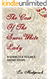 The Case of the Snow-White Lady: A Sherlock Holmes short story