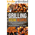 Grilling Steak Recipes: Discover the Most Wonderful Grilling Steak Recipes At Your Desk with a Mouthwatering Taste
