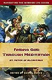 Finding God Through Meditation: St. Peter of Alcantara (Navigating the Interior Life)