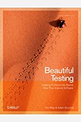 Beautiful Testing: Leading Professionals Reveal How They Improve Software (Theory in Practice) Kindle Edition