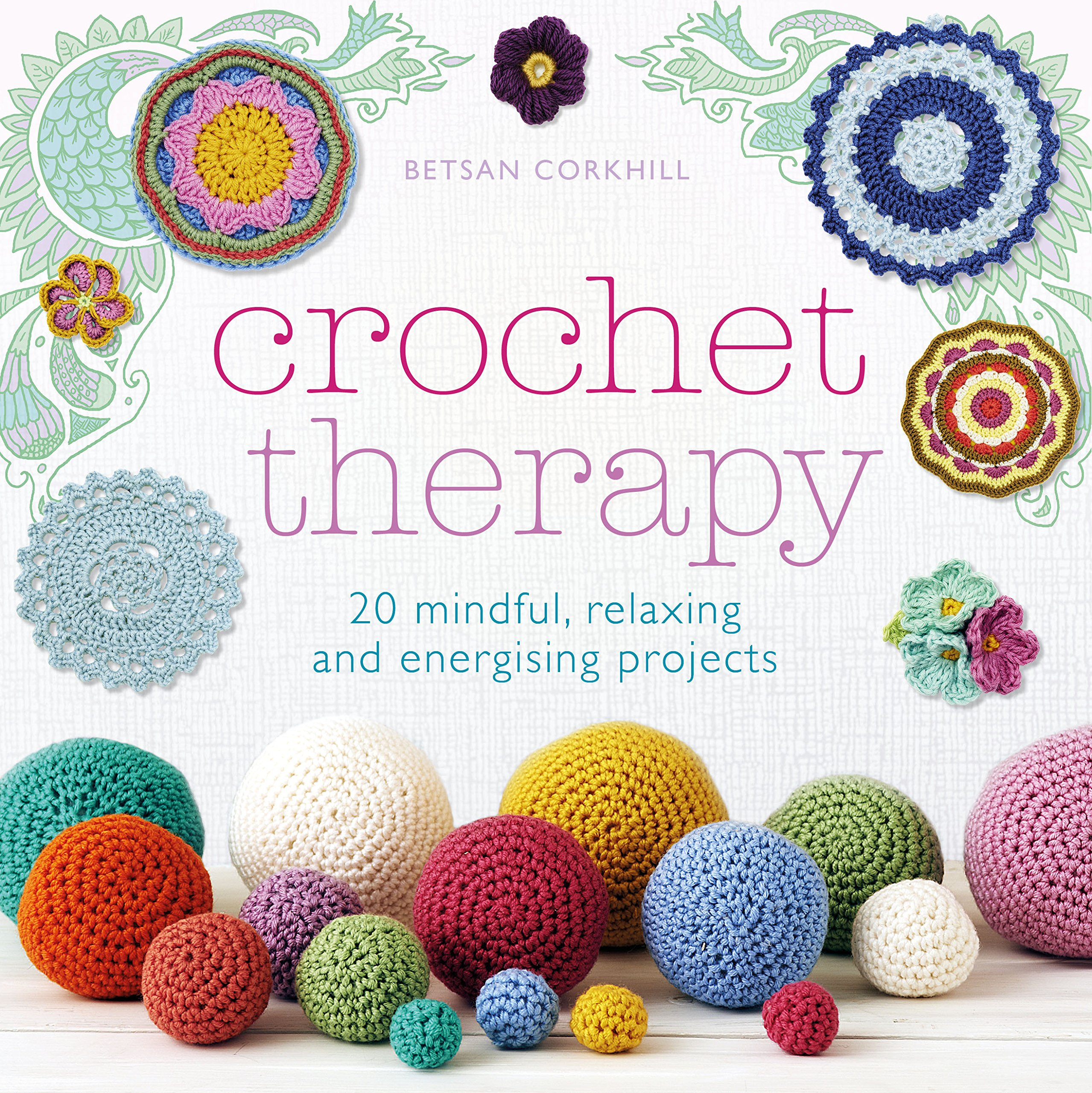 Crochet Therapy: 20 mindful, relaxing and energising projects ...