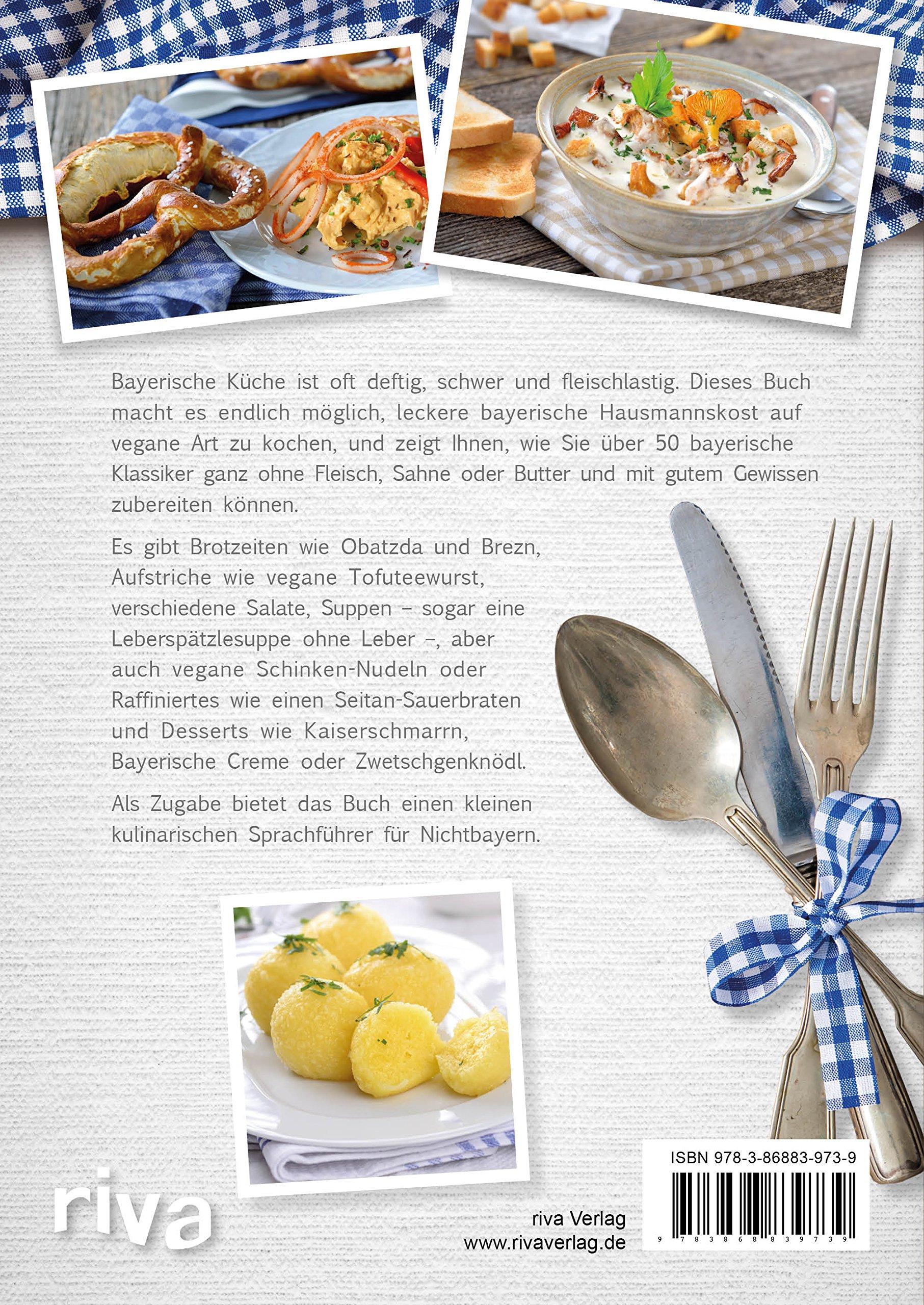Bayerische Küche vegan: Über 50 zünftige Rezepte von ...