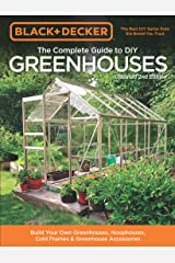 Black & Decker The Complete Guide to DIY Greenhouses, Updated 2nd Edition:Build Your Own Greenhouses, Hoophouses, Cold Frames & Greenhouse Accessories (Black & Decker Complete Guide) Kindle Edition