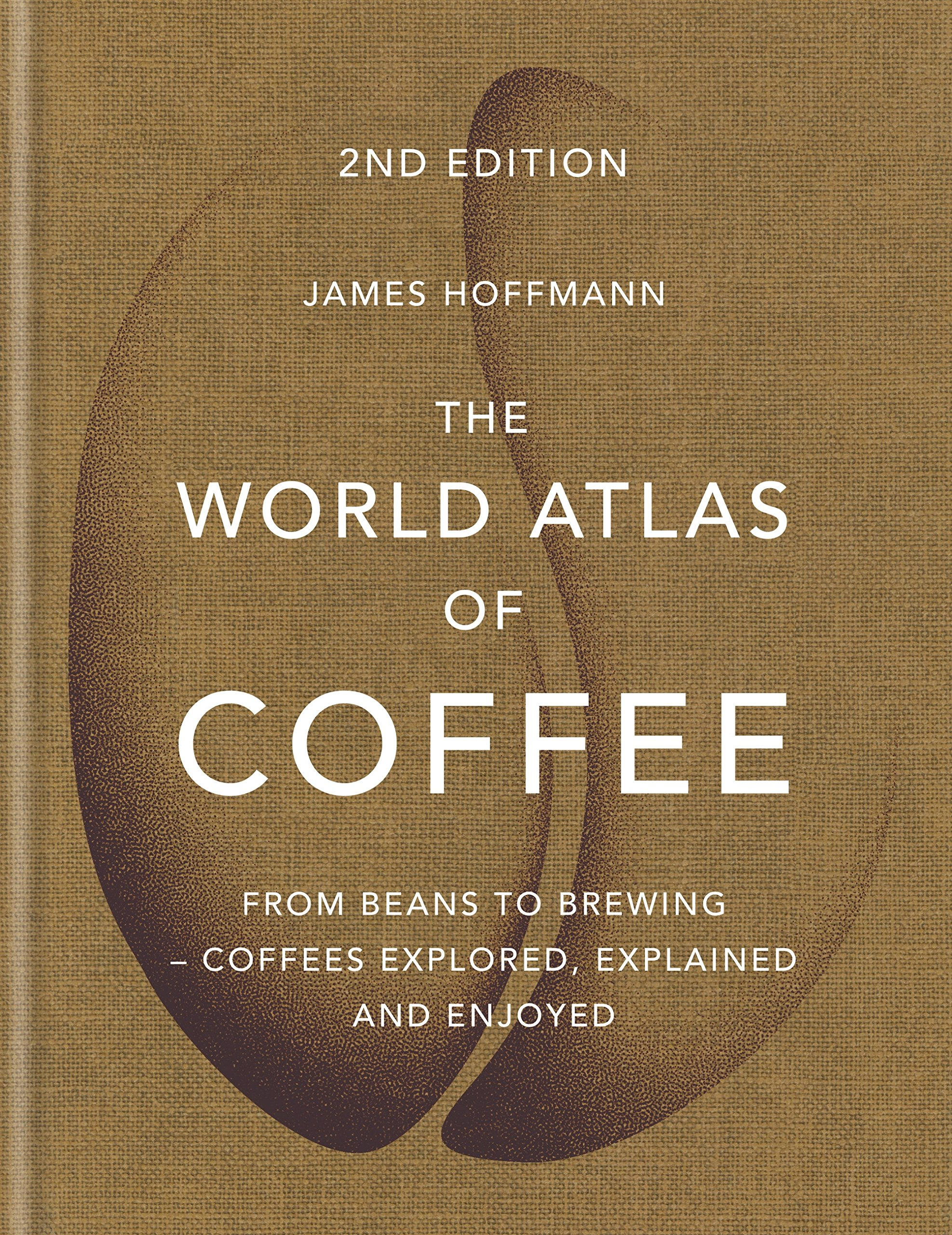 The World Atlas Of Coffee  From Beans To Brewing   Coffees Explored Explained And Enjoyed  English Edition