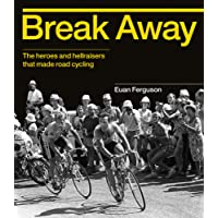 Break Away: The heroes and hellraisers that made road cycling
