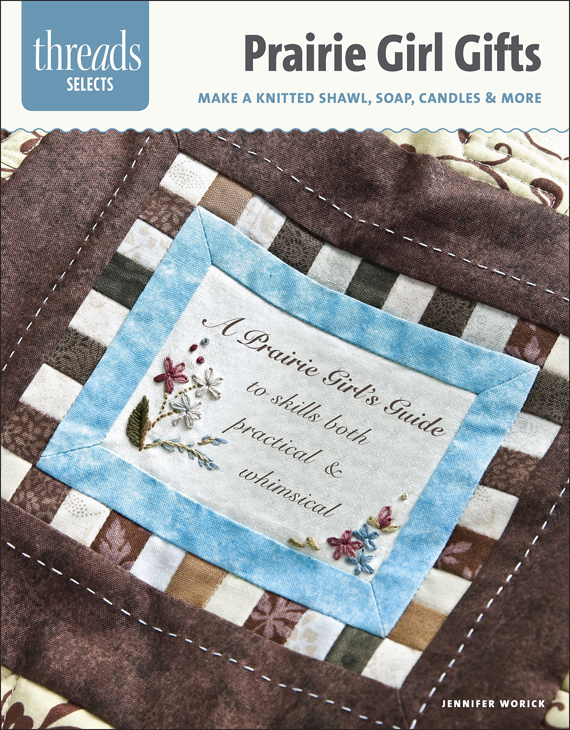 Download Prairie Girl Gifts: make a knitted shawl, soap, candles & more (Threads Selects) PDF