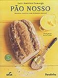 Pão Nosso. Receitas Caseiras com Fermento Natural