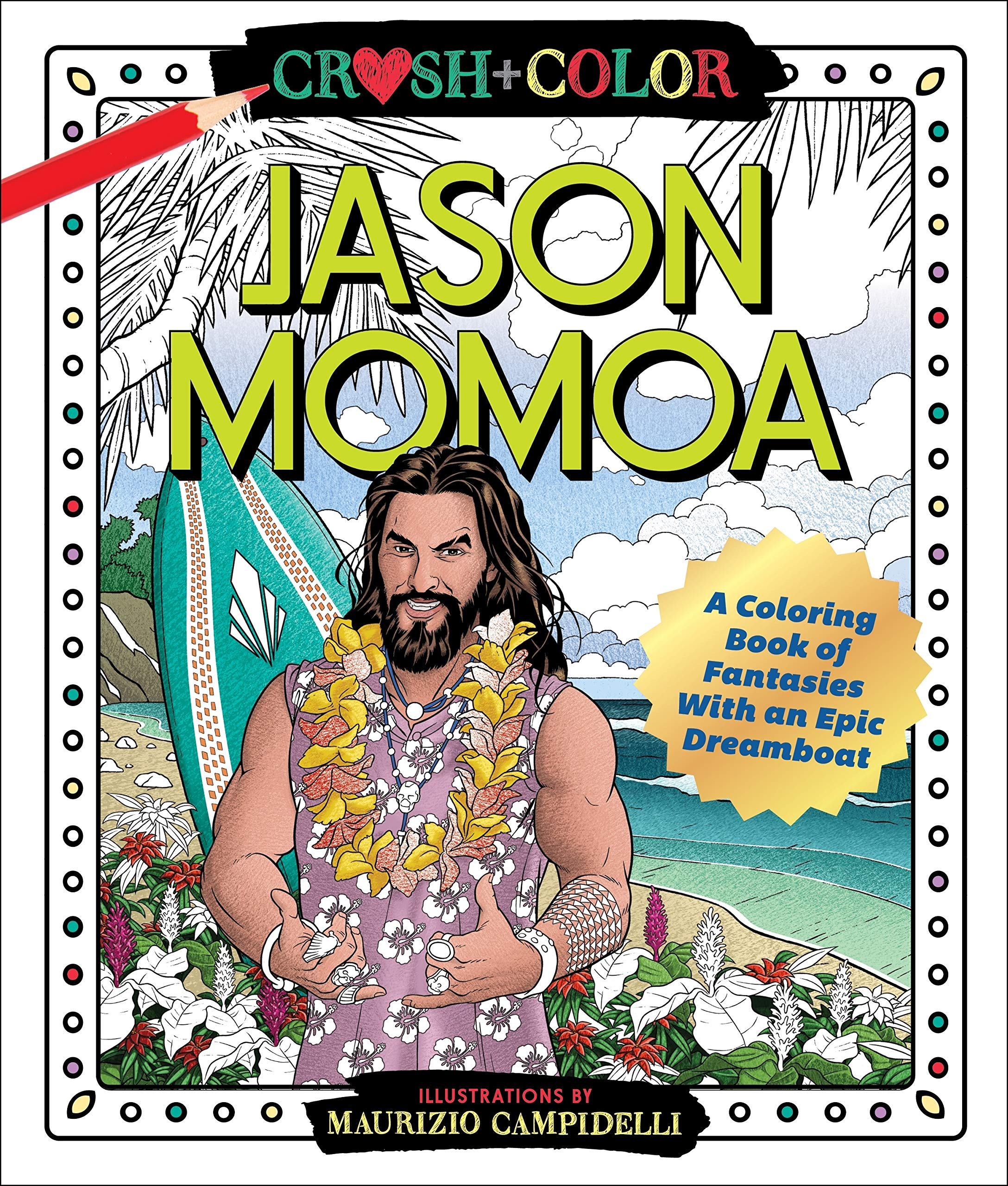 Amazon Com Crush And Color Jason Momoa A Coloring Book Of Fantasies With An Epic Dreamboat 9781250256683 Campidelli Maurizio Books