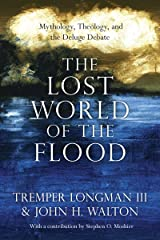 The Lost World of the Flood: Mythology, Theology, and the Deluge Debate Paperback