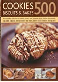 Cookies, Biscuits & Bakes 500: An Irresistible Collection of Cookies, Scones, Bars, Brownies, Slices, Muffins, Shortbreads, Cup Cakes, Flapjacks, Savory Crackers and More, Shown in