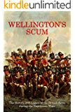 Wellington's Scum: The History and Legacy of the British Army during the Napoleonic Wars