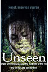 Unseen: Three short stories about the mistress of the veil and the folklore behind them Kindle Edition