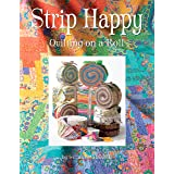 Strip Happy: Quilting on a Roll (Design Originals) Make Fast & Easy Scrappy Quilts from Your Leftover Fabrics, Scrap Stashes,