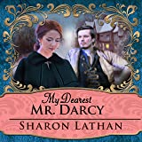 My Dearest Mr. Darcy: An Amazing Journey into Love Everlasting - Darcy Saga Series #3