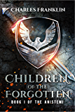 Children of the Forgotten: A Novel (The Anistemi Book 1)