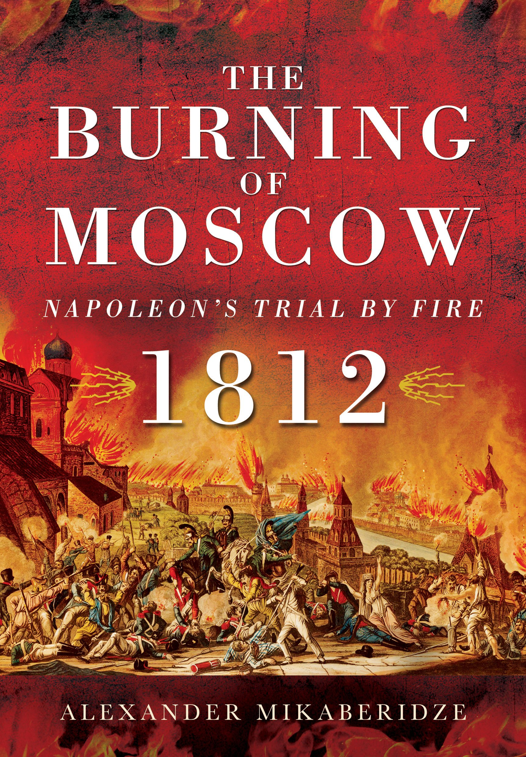 Amazon.com: The Burning of Moscow: Napoleon's Trial by Fire 1812  (9781781593523): Alexander Mikaberidze: Books