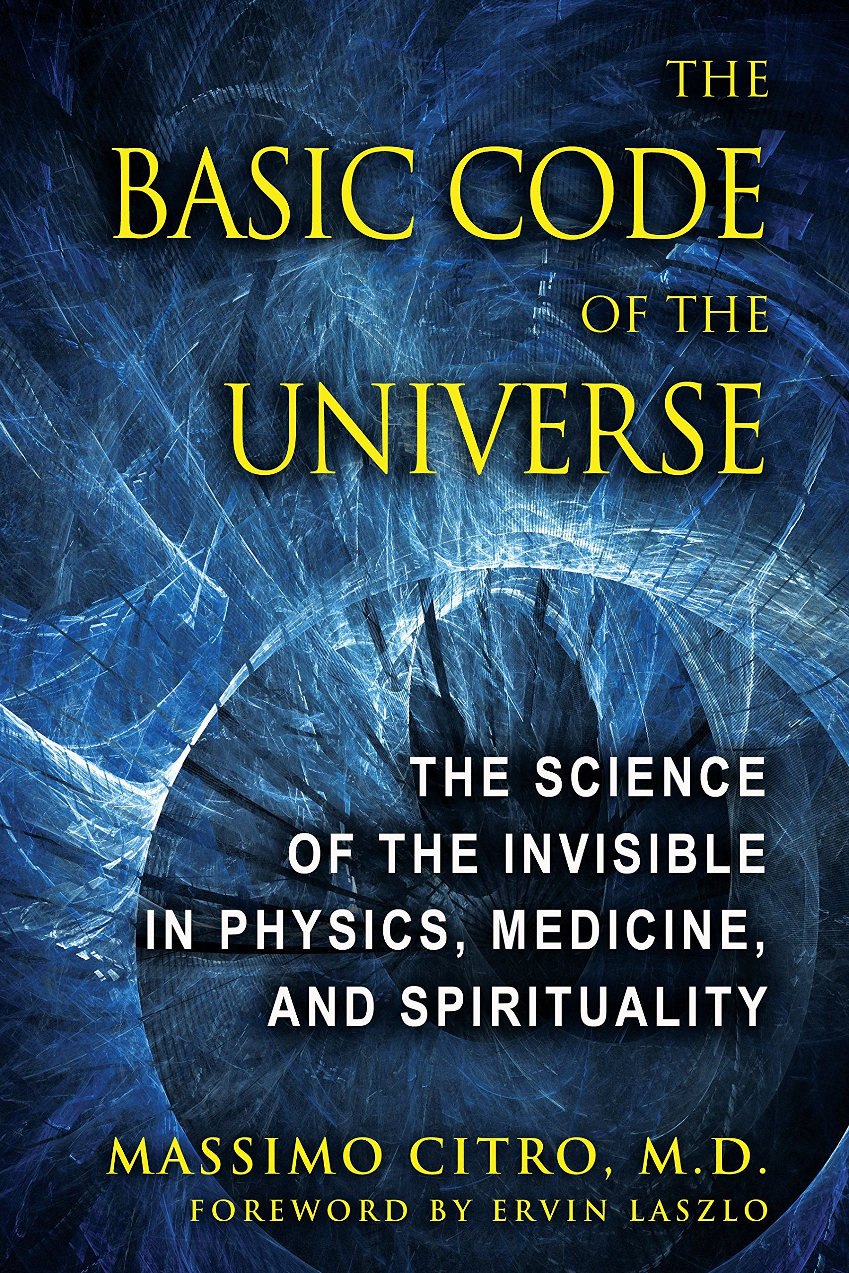 The basic code of the universe the science of the invisible in the basic code of the universe the science of the invisible in physics medicine and spirituality massimo citro md ervin laszlo 9781594773914 fandeluxe Gallery