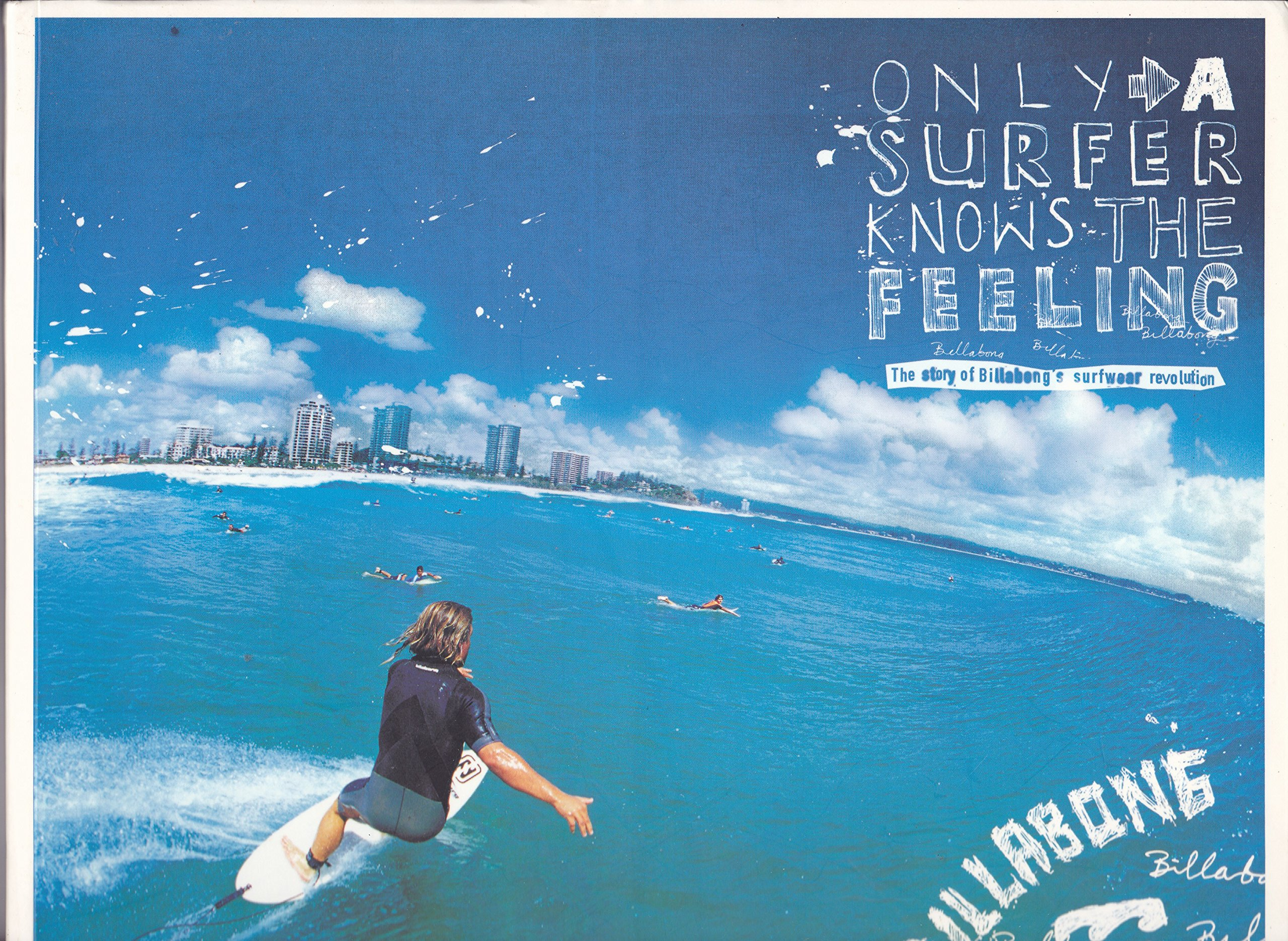 Only a Surfer Knows the Feeling: The Story of Billabongs Surfwear Revolution