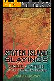 Staten Island Slayings: Murderers & Mysteries of the Forgotten Borough (Murder & Mayhem)