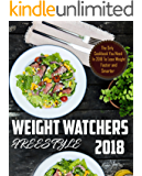 Weight Watchers FreeStyle Cookbook: The Only Cookbook You'll Ever Need In 2018 To Lose Weight Faster and Smarter Using Weight Watchers Smart Points Recipes