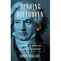 Hearing Beethoven: A Story of Musical Loss and Discovery (English Edition)