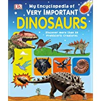 My Encyclopedia of Very Important Dinosaurs: Discover more than 80 Prehistoric Creatures (My Very Important…