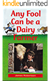 Any Fool Can Be A Dairy Farmer (Any Fool series Book 2)