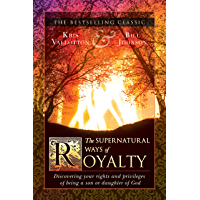 The Supernatural Ways of Royalty: Discovering Your Rights and Privileges of Being a Son or Daughter of God (English Edition)