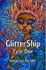 GlitterShip Year One (GlitterShip Annual Anthologies Book 1) Kindle Edition