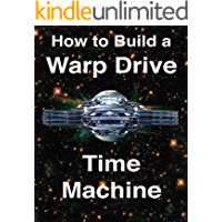How to Build a Warp Drive Time Machine:: Negative and Positive Energy Propulsion Systems to Accelerate Starships to Light Speed and Beyond