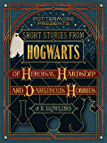 Short Stories from Hogwarts of Heroism, Hardship and Dangerous Hobbies (PottermorePresents Book 1) (English Edition)