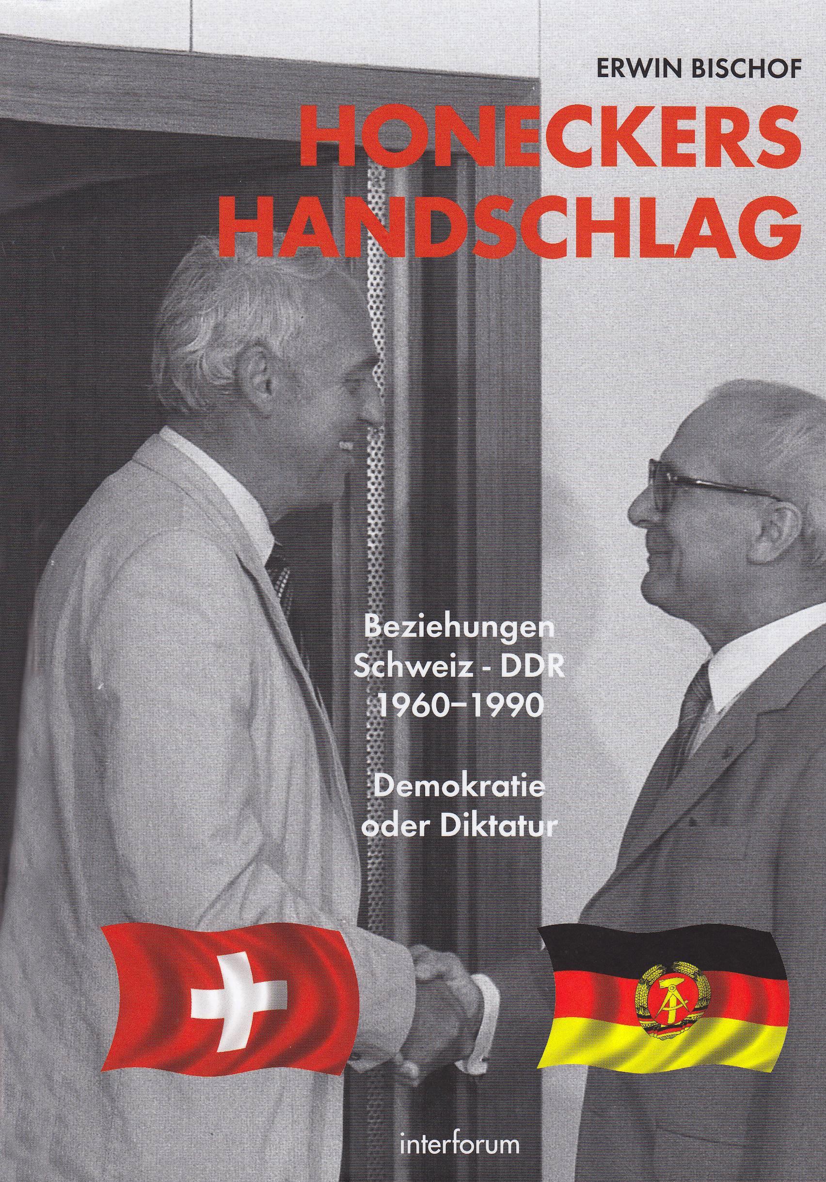 Honeckers Handschlag. Beziehungen Schweiz - DDR 1960-90: Demokratie oder Diktatur