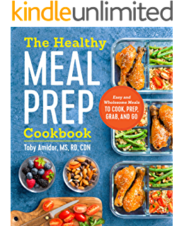 The Healthy Meal Prep Cookbook: Easy and Wholesome Meals to Cook, Prep, Grab