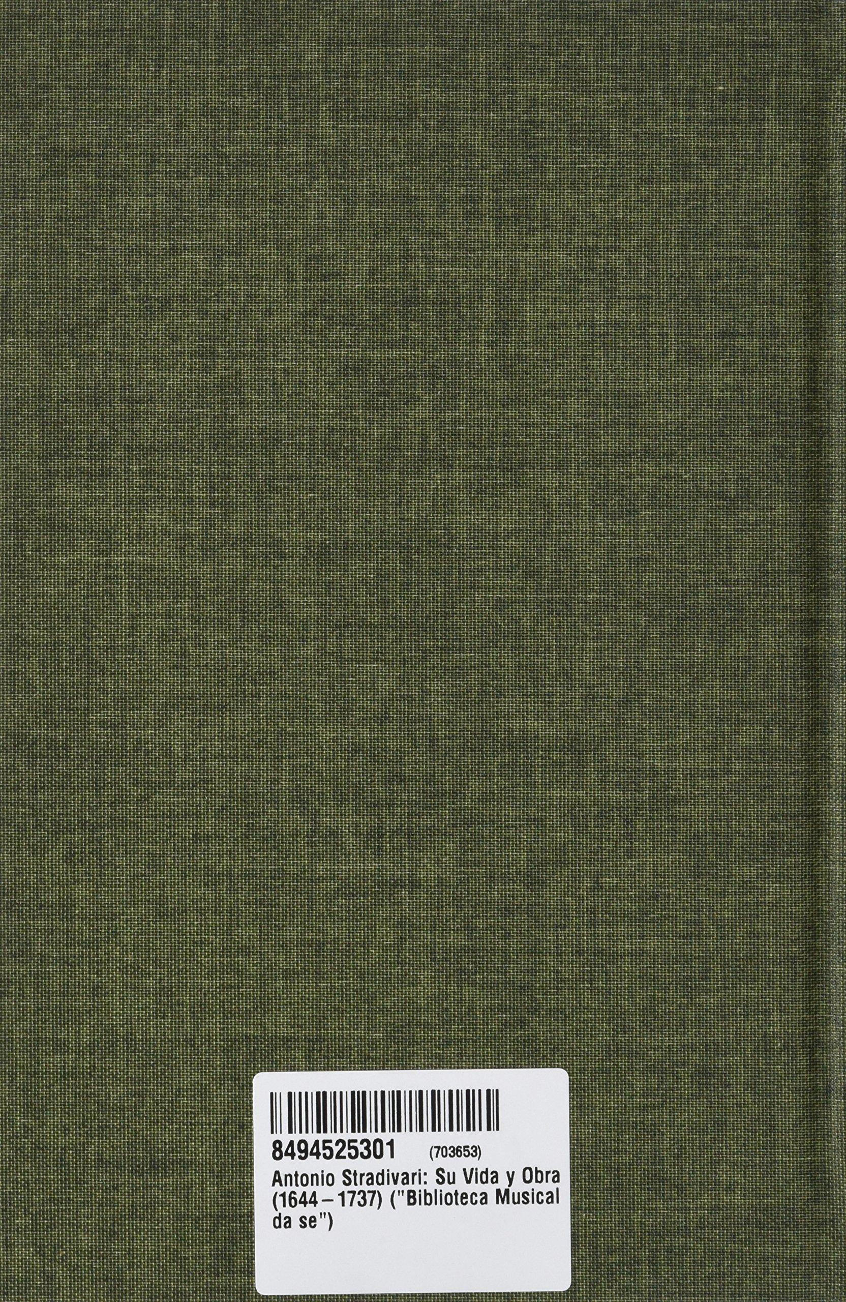 Antonio Stradivari: Su Vida y Obra 1644-1737 Biblioteca Musical da se: Amazon.es: Arthur F. Hill, Alfred E. Hill, W. Henri Hill, Henrique Lovat: Libros