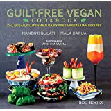 Guilt-Free Vegan Cookbook: Oil, Sugar, Gluten and Dairy Free Vegetarian Recipes