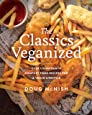 The Classics Veganized: Over 120 Favourite Comfort Food Recipes for a Vegan Lifestyle