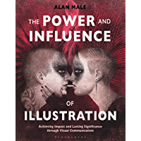 The Power and Influence of Illustration: Achieving Impact and Lasting Significance through Visual Communication (English Edition)