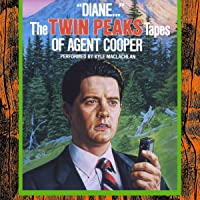 """""""Diane..."""": The Twin Peaks Tapes of Agent Cooper"""