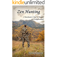 Zen Hunting: A Bowhunter's Path to Purpose and Enlightenment