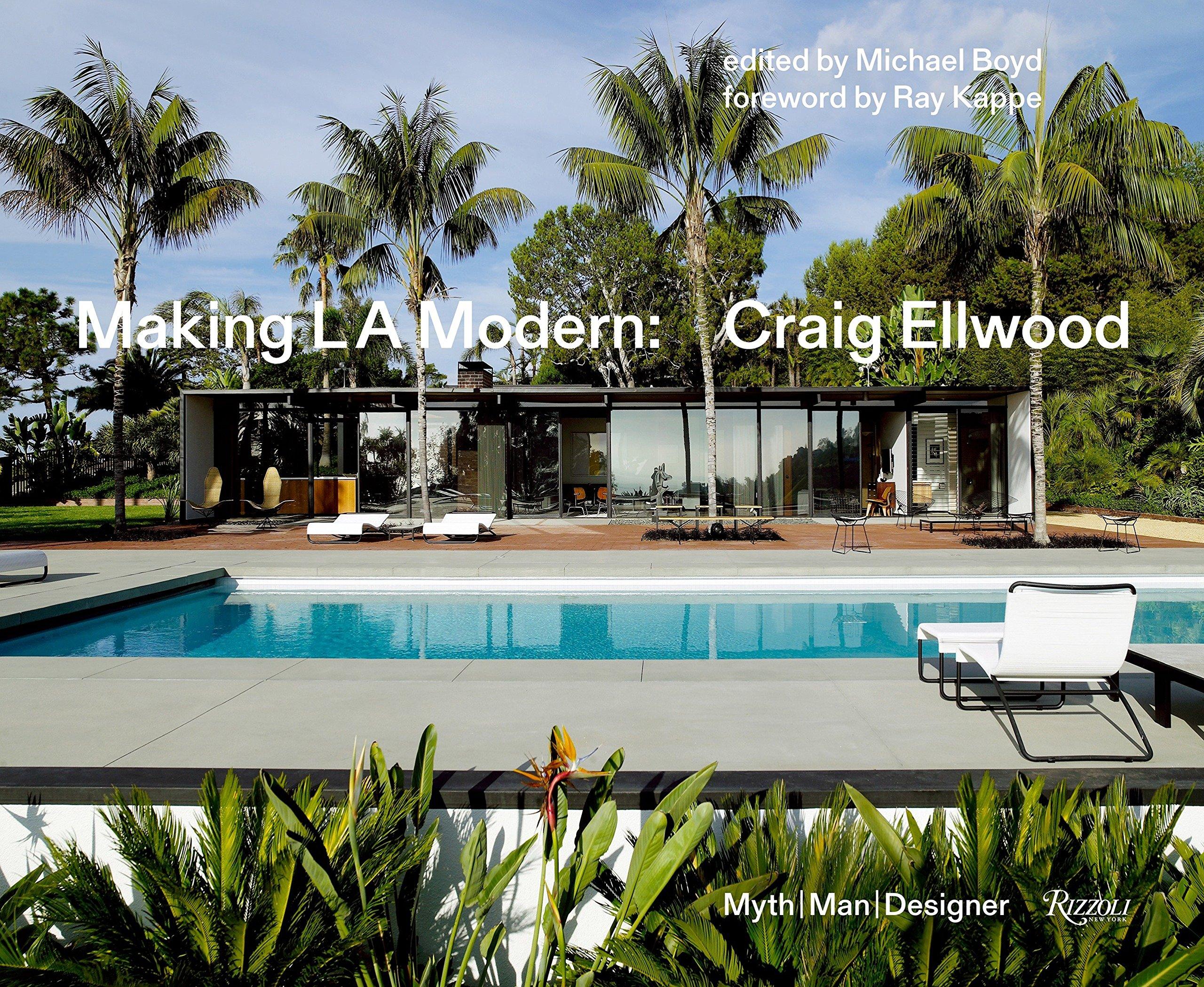 Making L.A. Modern: Craig Ellwood - Myth, Man, Designer