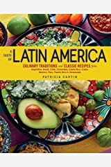 A Taste of Latin America: Culinary Traditions and Classic Recipes from Argentina, Brazil, Chile, Colombia, Costa Rica, Cuba, Mexico, Peru, Puerto Rico & Venezuela Kindle Edition
