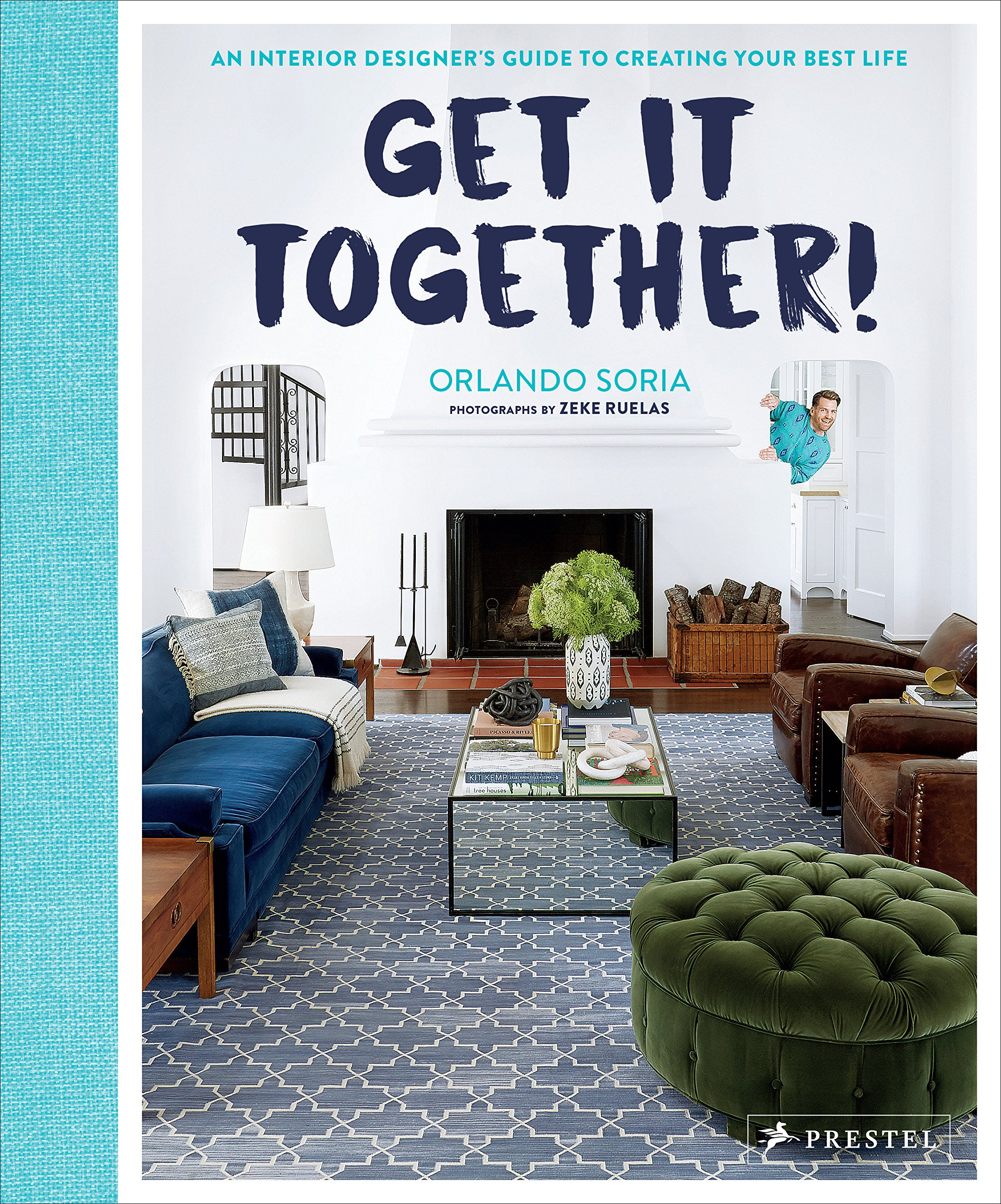 Get It Together!: An Interior Designer's Guide to Creating Your Best Life by Prestel