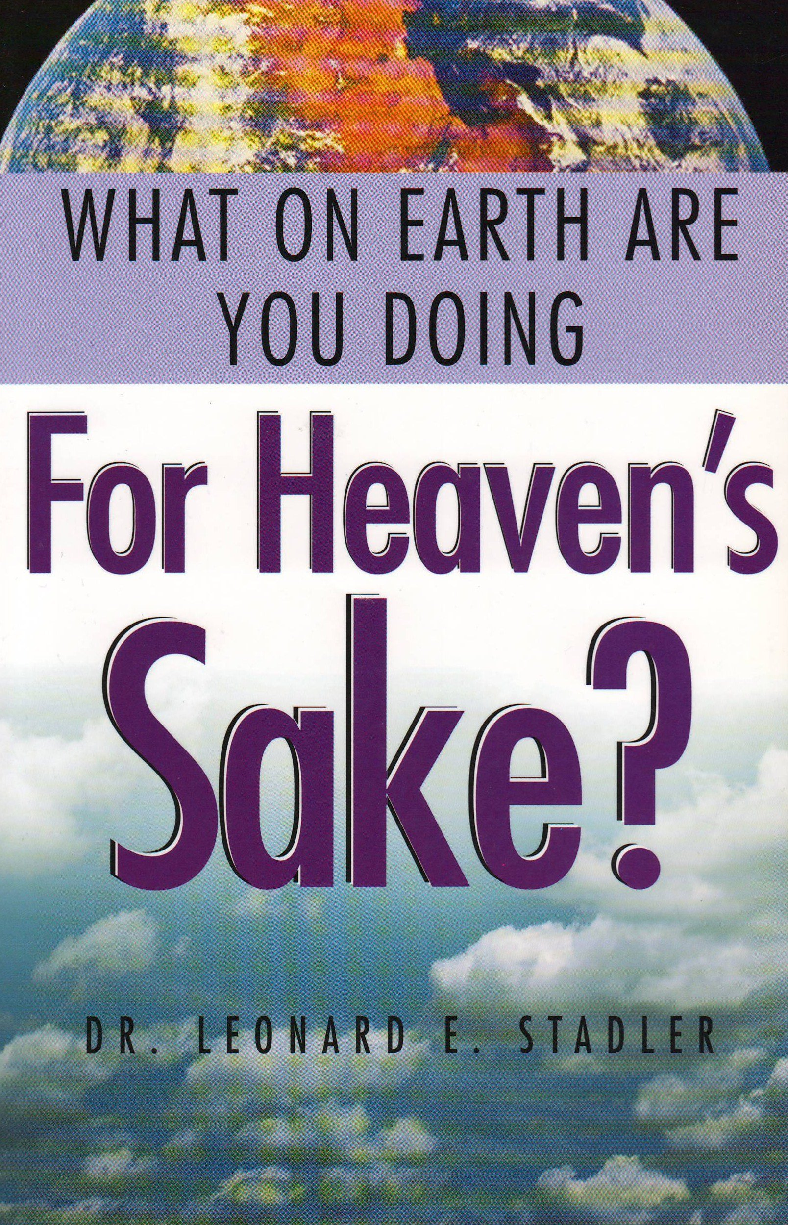 Read Online What on Earth Are You Doing for Heaven's Sake? pdf