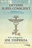 Devenir super-conscient : Transformer sa vie et accéder à l'extra-ordinaire (French Edition)
