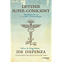 Devenir super-conscient : Transformer sa vie et accéder à l'extra-ordinaire (French Edition)