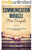 COMMUNICATION MIRACLE FOR COUPLE: The Skills Behind Extraordinary Relationships